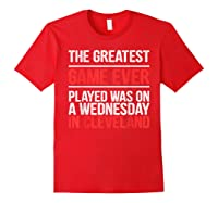 The Greatest Game Ever Played Wednesday In Cleveland Shirts Red