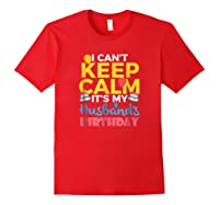 I Cant Keep Calm Its My Husbands Birthday Shirt Red