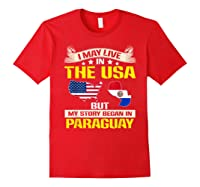 Live In Usa Born In Paraguay Flag Map Shirts Red
