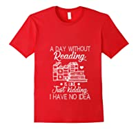 Reader Book Lover Gift A Day Without Reading T Shirt Red