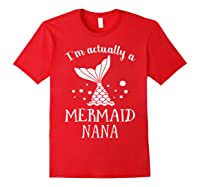 I M Actually A Mermaid Nana Funny Mother S Day Shirt Gift Red