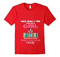 Funny There Was A Girl Who Really Loved Books Dogs Librarian T Shirt Red