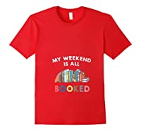 My Weekend Is All Booked Funny Reader Book Lover Writer T Shirt Red