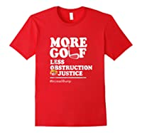 Funny Impeach Trump T Shirt More Golf Less Obstruction Red