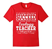 Best Ecology Science Tea Gifts First You Don T Succeed T Shirt Red