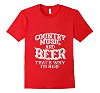 Country Music And Beer Thats Why Im Here Funny Vacation Gift T-shirt Red