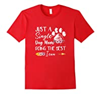 Just A Single Dog Mom Doing The Best I Can Funny Shirt Red