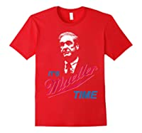 It S Mueller Time Funny Anti Trump Resist Impeach T Shirt Red