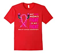 My Mom S Fight Is My Fight Breast Cancer Awareness Month T Shirt Red