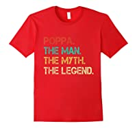Poppa The Man The Myth The Legend Fathers Day Gift Shirts Red