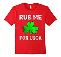 Rub Me For Luck Funny Clover St Saint Patrick S Day T Shirt Red