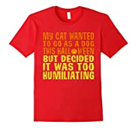 My Cat Wanted To Go As A Dog This Halloween Cute Funny Gift Shirts Red