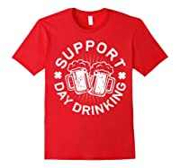 Support Day Drinking T Shirt Saint Patricks Day Gift Red