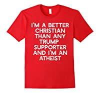 I M A Better Christian Trump Supporters Anti 45 Meme T Shirt Red
