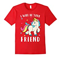 I Will Be Your Friend Shirt - Stop Bullying Unicorn Tshirt Red