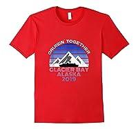 Alaska Cruise Vacation Glacier Bay 2019 Cruisin Together Shirts Red
