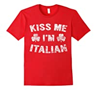 Kiss Me I M Italian T Shirt Saint Patrick Day Gift Shirt Red