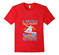 A Job Fills Your Pocket But Snowboarding Fills Your Soul T Shirt Red