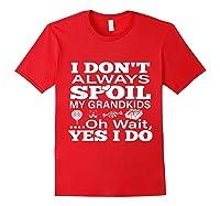 Don't Always Spoil My Grand Funny Grandpa Grandma Gift Shirts Red