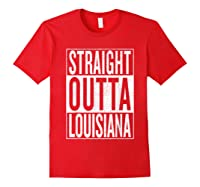 Straight Outta Louisiana Great Travel Out Gift Idea Shirts Red