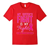Breast Cancer Awareness Month My Sisters Fight Is My Fight T Shirt Red