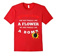 Redheads Are Not Fragile Like A Flower We Are Fragile Shirts Red