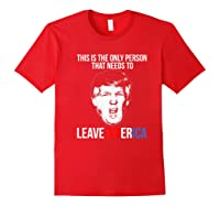 The Only Person That Needs To Leave America Impeach Trump Premium T Shirt Red