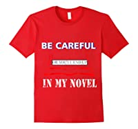 Be Careful Or You Ll End Up In My Novel Tshirt Book Author Red