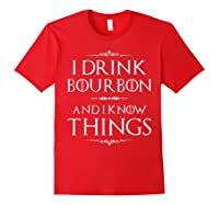 Drink Bourbon And Know Things Shirts Red