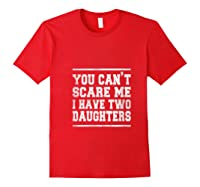 You Can T Scare Me I Have Two Daughters Father S Day Gifts Shirts Red