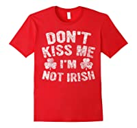 Don T Kiss Me I M Not Irish T Shirt Saint Patrick Day Gift Red
