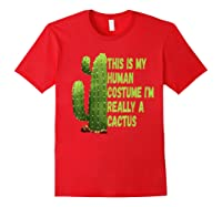 This Is My Human Costume I'm Really A Cactus Tee T-shirt Red