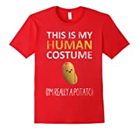 This Is My Human Costume I'm Really A Potato Shirts Red