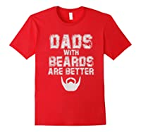 Dads With Beards Are Better Funny Fathers Day Gift T Shirt Red