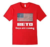 Beto Days Are Coming Usa Election Shirt 2020 Support Red