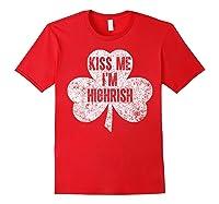 Kiss Me I M Highrish T Shirt Saint Patrick Day Gift Shirt Red