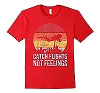 Catch Flights Not Feelings Gift For Retro Traveler Shirts Red