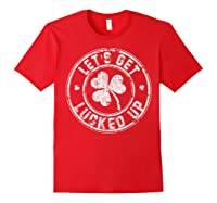 Let S Get Lucked Up Shirt Great Saint Patrick S Day Gift Red