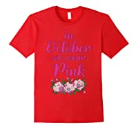 In October We Wear Pink Gifts Breast Cancer Awareness T Shirt Red