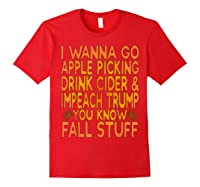 Apple Picking Cider Drinking And Impeach Trump This Fall T Shirt Red
