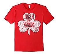 Irish Today German Tomorrow T Shirt Saint Patrick Day Gift Red