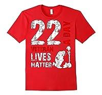 22 A Day Veteran Lives Matter T Shirt Veterans Day Shirt T Shirt Red