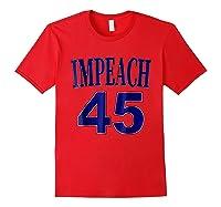 Impeach 45 Funny Political Anti President Trump Tshirt Red