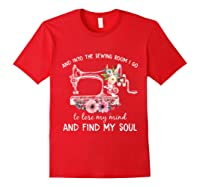 Into The Sewing Room I Go To Lose My Mind And Find My Soul T Shirt Red