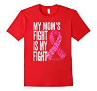 My Mom S Fight Is My Fight Breast Cancer Awareness Gifts Premium T Shirt Red