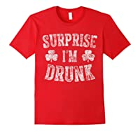 Surprise I M Drunk T Shirt Saint Patrick Day Gift Shirt Red