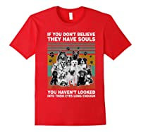 If You Don T Believe They Have Souls Tshirt Dog Lover Gifts T Shirt Red