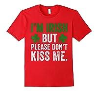 I M Irish Don T Kiss Me Saint Patricks Day Funny T Shirt Red