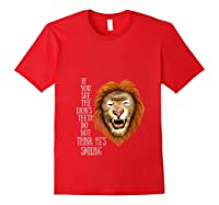 Lion, If You See The Lion's Th Do Not Think He's Smiling Shirts Red