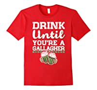 Drink Until You Re A Gallagher Saint Patrick S Day T Shirt Red